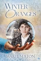 Winter Oranges ebook by Marie Sexton
