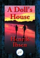 A Doll's House - With Linked Table of Contents ebook by Henrik Ibsen