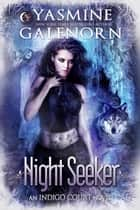 Night Seeker - Indigo Court, #3 ebook by Yasmine Galenorn