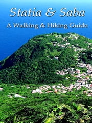 Statia & Saba: A Walking & Hiking Guide ebook by Leonard  Adkins