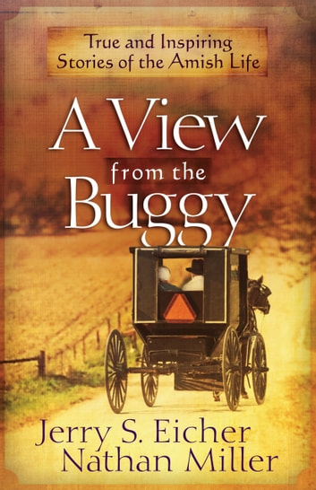 A View from the Buggy - True and Inspiring Stories of the Amish Life ebook by Jerry S. Eicher,Nathan Miller