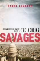 Savages: The Wedding ebook by Sabri Louatah