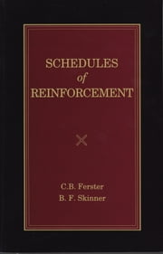 Schedules of Reinforcement ebook by B. F. Skinner, C. B. Ferster