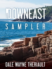 A Downeast Sampler ebook by Dale Theriault