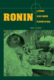 Ronin - A Marine Scout-Sniper Platoon in Iraq ebook by Mike Tucker