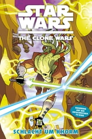 Star Wars: The Clone Wars (zur TV-Serie), Band 6 - Schlacht um Khorm ebook by Henry Gilroy,Steven Melching,Scott Hepburn