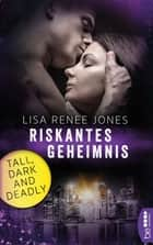 Riskantes Geheimnis - Tall, Dark and Deadly ebook by Kerstin Fricke, Lisa Renee Jones