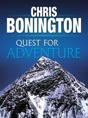 Quest for Adventure - Remarkable feats of exploration and adventure ebook by Sir Chris Bonington