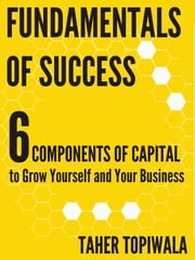 Fundamentals of Success: 6 Components of Capital ebook by Taher Topiwala