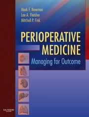 Perioperative Medicine - Managing for Outcome ebook by Mark F. Newman,Mitchell P. Fink,Lee A Fleisher