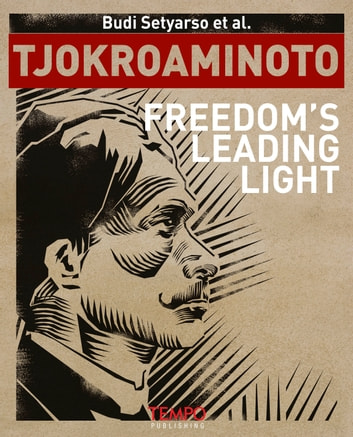 Tjokroaminoto, Freedom's Leading Light ebook by Budi Setyarso et al.