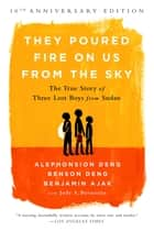 They Poured Fire on Us From the Sky ebook by Benjamin Ajak,Benson Deng,Alephonsion Deng,Judy A. Bernstein