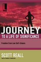 Journey to a Life of Significance - Freedom from Low Self-Esteem ebook by Scott Reall