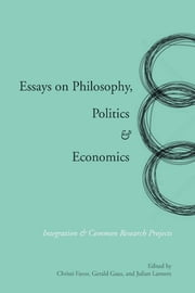 Essays on Philosophy, Politics & Economics - Integration & Common Research Projects ebook by Gerald Gaus, Christi Favor, Julian Lamont