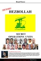 Hezbollah - Secret Operations Units ebook by Brad Power