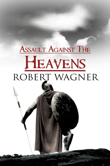 Assault Against the Heavens ebook by Robert Wagner