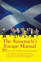 The Sassenach's Escape Manual - A (Mostly) Impartial Guide to Scottish Identity & Independence ebook by Lee Rotherham