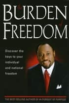 Burden Of Freedom - Discover the Keys to Your Individual and National Freedom ebook by Myles Munroe