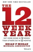 The 12 Week Year - Get More Done in 12 Weeks than Others Do in 12 Months ebook by Brian P. Moran, Michael Lennington