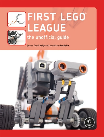 FIRST LEGO League - The Unofficial Guide ebook by James Floyd Kelly,Jonathan Daudelin