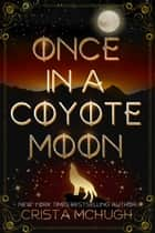 Once in a Coyote Moon ebook by Crista McHugh