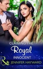 Claiming The Royal Innocent (Mills & Boon Modern) (Kingdoms & Crowns, Book 2) ebook by Jennifer Hayward