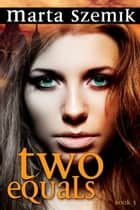 Two Equals ebook by Marta Szemik