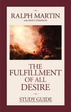 The Fulfillment of All Desire Study Guide ebook by Ralph Martin, Emily Stimpson