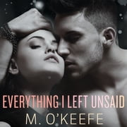 Everything I Left Unsaid audiobook by M. O'Keefe