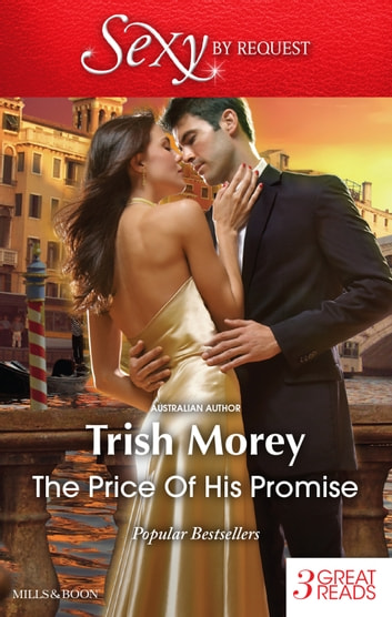 The Price Of His Promise/Secrets Of Castillo Del Arco/The Heir From Nowhere/Bartering Her Innocence ebook by Trish Morey