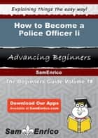How to Become a Police Officer Ii ebook by Hoa Becnel
