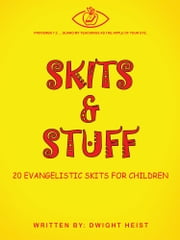 Skits & Stuff - Twenty Evangelistic Skits for Children ebook by Dwight Heist