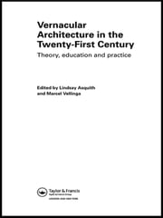 Vernacular Architecture in the 21st Century - Theory, Education and Practice ebook by Lindsay Asquith,Marcel Vellinga