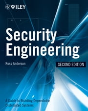 Security Engineering - A Guide to Building Dependable Distributed Systems ebook by Ross J. Anderson