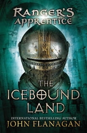 The Icebound Land - Book Three ebook by John A. Flanagan