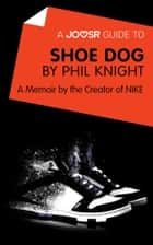 A Joosr Guide to... Shoe Dog by Phil Knight: A Memoir by the Creator of NIKE ebook by Joosr