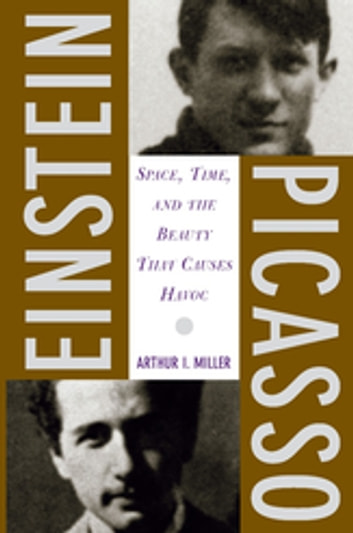 Einstein, Picasso - Space, Time, and the Beauty That Causes Havoc ebook by Arthur J. Miller