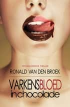 Varkensbloed in chocolade ebook by Ronald van den Broek