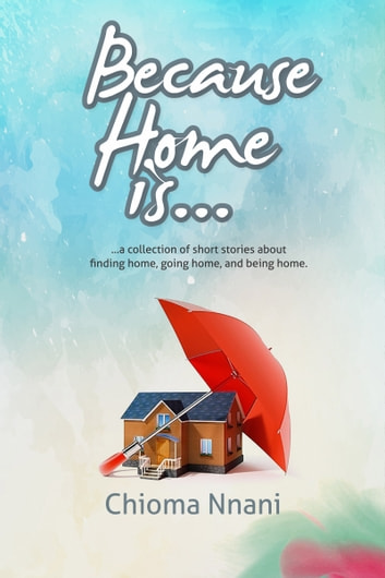 Because Home Is ... ebook by Chioma Nnani