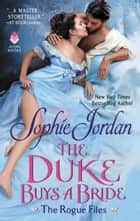 The Duke Buys a Bride - The Rogue Files eBook by Sophie Jordan
