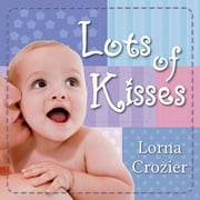 Lots of Kisses ebook by Lorna Crozier