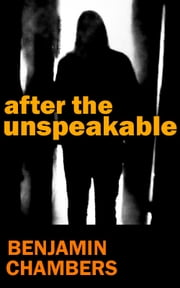 After the Unspeakable ebook by Benjamin Chambers