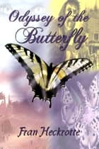 Odyssey of the Butterfly ebook by Fran Heckrotte