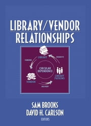 Library/Vendor Relationships ebook by Sam Brooks,David H. Carlson