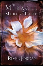 The Miracle of Mercy Land - A Novel ebook by River Jordan