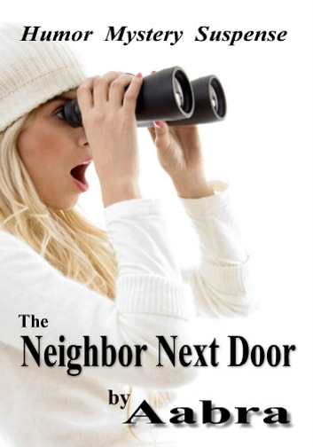 The Neighbor Next Door - A Tale of Humor, Mystery and Suspense ebook by Aabra