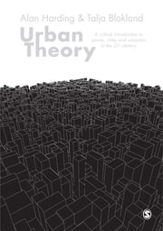 Urban Theory - A critical introduction to power, cities and urbanism in the 21st century ebook by Alan Harding,Talja Blokland