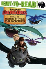 How to Raise Three Dragons - with audio recording ebook by Ellie O'Ryan