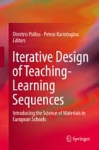 Iterative Design of Teaching-Learning Sequences ebook by Dimitris Psillos,Petros Kariotoglou