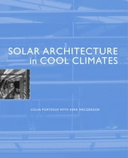 Solar Architecture in Cool Climates ebook by Colin Porteous